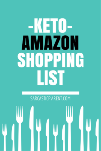 Sarcastic Parent Keto Amazon Shopping LIst